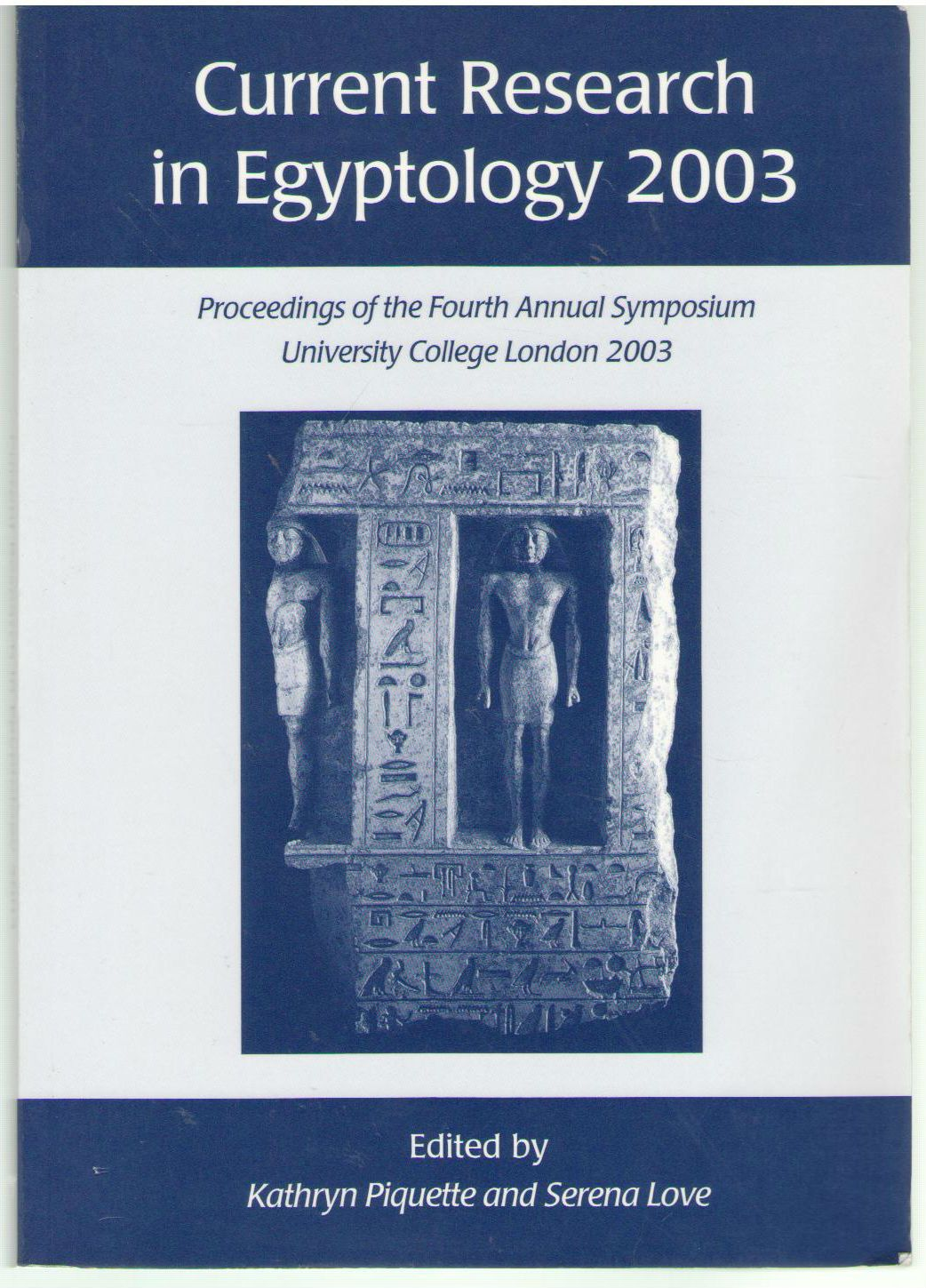 Current Research in Egyptology 2003: Proceedings of the Fourth Annual Symposium, Piquette, Kathryn; Love, Serena